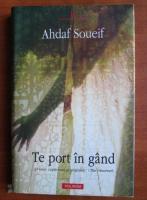 Anticariat: Ahdaf Soueif - Te port in gand