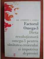 Anticariat: Andrew L. Stoll - Factorul Omega-3. Dieta revolutionara omega-3 pentru sanatatea creierului si impotriva depresiei