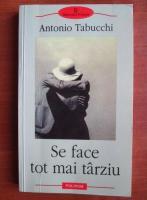 Anticariat: Antonio Tabucchi - Se face tot mai tarziu