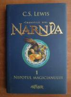 C. S. Lewis - Cronicile din Narnia. Nepotul magicianului