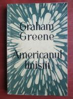 Graham Greene - Americanul linistit