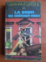 Anticariat: Graham Greene - La drum cu matusa mea