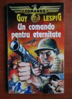 Anticariat: Guy Lespig - Un comando pentru eternitate