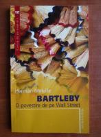 Herman Melville - Bartleby. O povestire de pe Wall Street