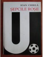 Ioan Chirila - Sepcile rosii