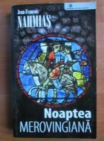 Anticariat: Jean Francois Nahmias - Noaptea merovingiana