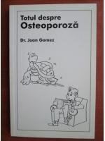 Anticariat: Joan Gomez - Totul despre osteoporoza