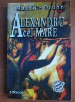 Maurice Druon - Alexandru Cel Mare