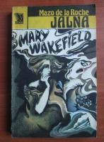 Anticariat: Mazo de la Roche - Jalna. Mary Wakefield