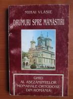 Anticariat: Mihai Vlasie - Drumuri spre manastiri