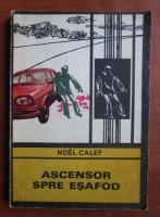 Anticariat: Noel Calef - Ascensor spre esafod