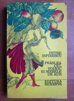 Anticariat: Petre Ispirescu - Praslea cel voinic si merele de aur