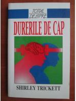 Anticariat: Shirley Trickett - Totul despre durerile de cap