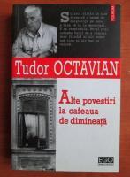 Tudor Octavian - Alte povestiri la cafeaua de dimineata