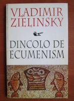 Vladimir Zielinsky - Dincolo de ecumenism