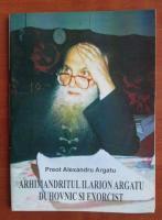 Alexandru Argatu - Arhimandritul Ilarion Argatu, duhovnic si exorcist