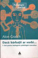 Alon Gratch - Daca barbatii ar vorbi. 7 chei pentru intelegerea psihologiei masculine