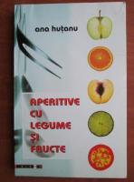 Ana Hutanu - Aperitive cu legume si fructe