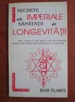 Bob Flaws - Secrete imperiale ale sanatatii si longevitatii