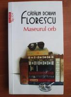 Anticariat: Catalin Dorian Florescu - Maseurul orb (Top 10+)