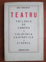 Anticariat: Dan Tarchila - Teatru. Trilogia de camera / Calatoria fantastica / Zidarul