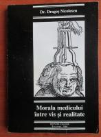Anticariat: Dragos Nicolescu - Morala medicului intre vis si realitate