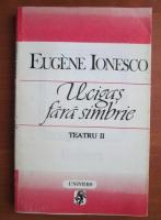 Eugene Ionesco - Ucigas fara simbrie (Teatru II)