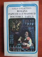 Anticariat: Gala Galaction - Roxana, Papucii lui Mahmud, Doctorul Taifun