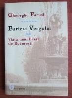 Anticariat: Gheorghe Parusi - Bariera Vergului sau viata unui baiat de Bucuresti