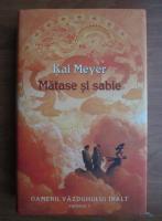 Kai Meyer - Matase si sabie (volumul 1)