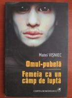 Matei Visniec - Omul-pubela. Femeia ca un camp de lupta
