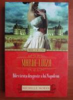 Michelle Moran - Maria-Luiza. Adevarata dragoste a lui Napoleon