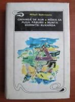Mihail Sadoveanu - Creanga de aur, Maria sa puiul padurii, Nunta domnitei Ruxandra