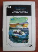Anticariat: Mihail Sadoveanu - Viata lui Stefan cel Mare, Nicoara Potcoava