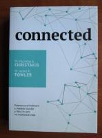 Nicholas A. Christakis - Connected. Puterea surprinzatoare a retelelor sociale si felul in care ne modeleaza viata