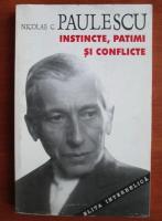 Nicolae C. Paulescu - Instincte, patimi si conflicte