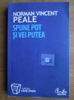 Norman Vincent Peale - Spune pot si vei putea