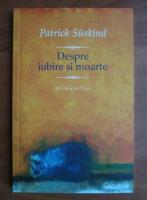 Anticariat: Patrick Suskind - Despre iubire si moarte