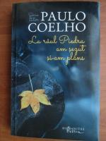 Paulo Coelho - La raul Piedra am sezut si-am plans