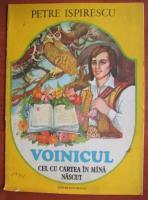 Anticariat: Petre Ispirescu - Voinicul cel cu cartea in mana nascut