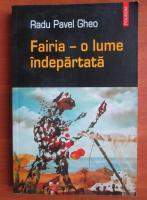 Radu Pavel Gheo - Fairia - o lume indepartata