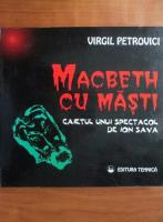 Virgil Petrovici - Macbeth cu masti. Caietul unui spectacol de Ion Sava