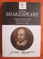 Anticariat: William Shakespeare - Negustirul din Venetia. Troilus si Cresida. Timon din Atena
