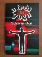 Anticariat: Y. Chateau Jobert - A trai in yoga