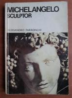 Alessandro Parronchi - Michelangelo sculptor