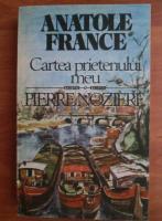 Anatole France - Cartea prietenului meu Pierre Noziere