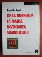 Camille Tarot - De la Durkheim la Mauss, inventarea simbolicului