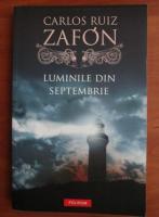 Carlos Ruiz Zafon - Luminile din septembrie