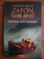 Carlos Ruiz Zafon - Printul din negura