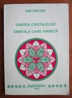 Daei Walker - Cartea cristalelor. Cristale care vindeca